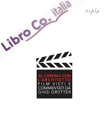 Al cinema con l'architetto. Film visti e commentati da Ghisi Grütter
